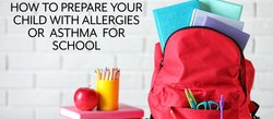 Prepare Your Child With Asthma or Allergies